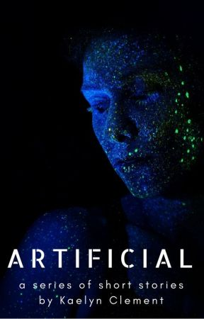 Artificial: a series of short stories by red-galaxy