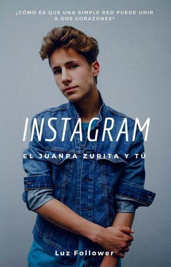 Instagram (Juanpa Zurita y tú) TERMINADA.