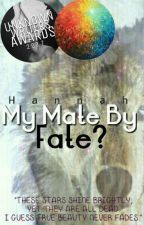 My Mate, By Fate? #wattys2017 by hannahisswag66