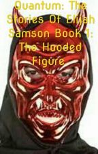 Quantum: The Stories Of Elijah Samson Book 1: The Hooded Figure / #Wattys2017 by NHumphrey2001