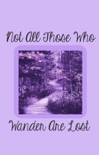 Not All Those Who Wander Are Lost by goddessowisdom
