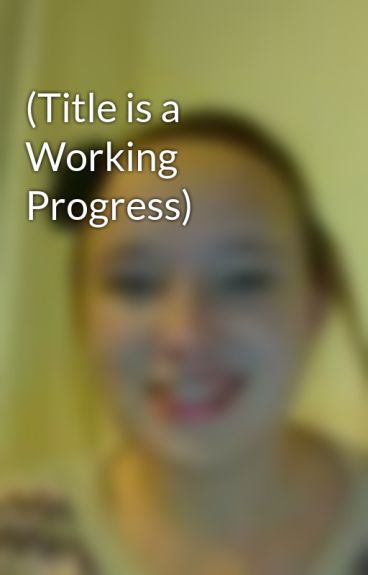 (Title is a Working Progress) by Caity10101