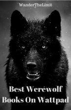 Best Werewolf Books On Wattpad by WanderTheLimit