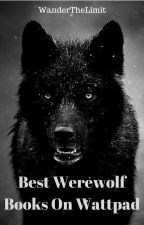 Best Werewolf Books On Wattpad by WanderTheLimit