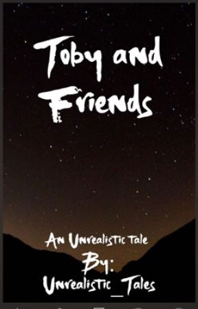 Toby and Friends by Unrealistic_Tales
