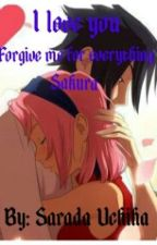 SasuSaku Fanfic: I Love You, Please Forgive Me.... by SaradaKaoru_1009