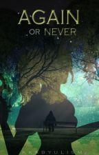 Again Or Never? [ON-HIATUS] by Kkabyulism
