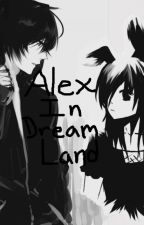 Alex In Dream Land [EDITING!] by Da_Kawaii_Fox