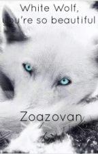 White Wolf, You're So Beautiful by Zoazovan