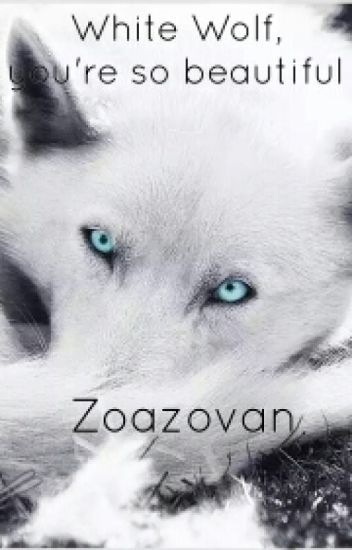 White Wolf, You're So Beautiful