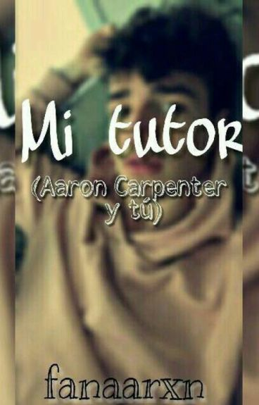 Mi tutor (Aaron Carpenter y tú)