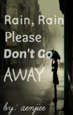 Rain, Rain, Please Don't Go Away (one shot story) by aenjiee