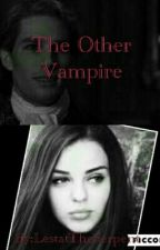 The Other Vampire by LestatTheSerpent