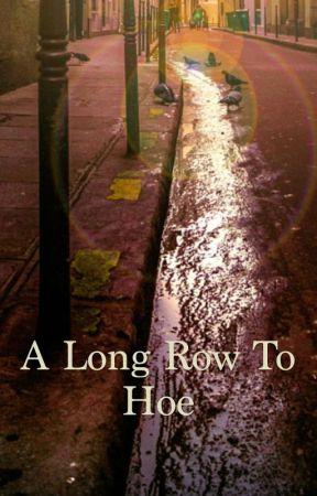 A Long Row To Hoe by CyanCyanide