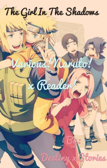 The girl in the shadows (Naruto Various x Reader)DISCONTINUED