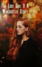 The Lost Girl    A Winchester Sister by notworthmylent