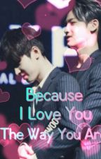 Because I Love you The Way You Are {COMPLETED} by _kimminwon_