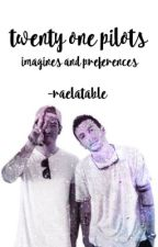 twenty one pilots » imagines & preferences by -raelatable