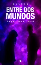 ENTRE DOS MUNDOS by _BeLove_