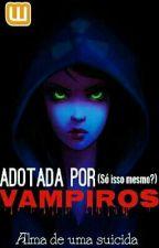 Adotada Por Vampiros(So Isso Mesmo?) by Alma_De_Uma_Suicida