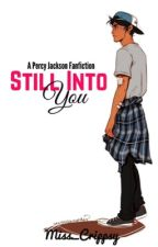 Still Into You - A Percy Jackson Fanfiction by Miss_Crippsy