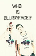 Whø Is Blurryface!? by WellWay