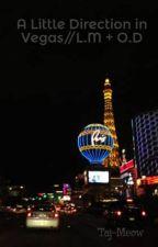 A Little Direction in Vegas//L.M + O.D by Taj-Meow