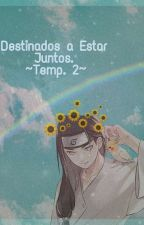 Destinados A Estar Juntos ||Neji Y Tu|| ||Segunda Temporada|| #PergaminoDorado by Annie-Hyuga