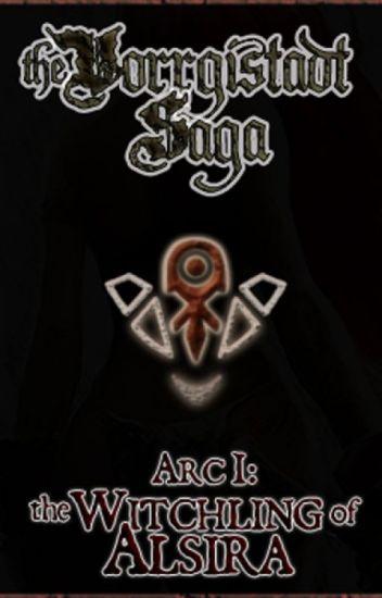 The Vorrgistadt Saga - Arc I: The Witchling of Alsira