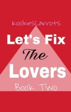 Let's Fix The Lovers.(Mortal enemy To Lovers Book 2)  by KookiesCarrots
