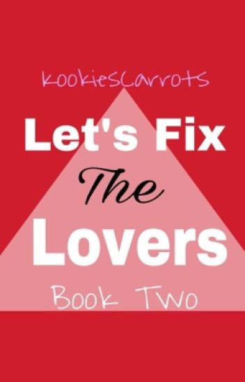 Let's Fix The Lovers.(Mortal enemy To Lovers Book 2)