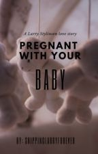 Pregnant With Your Baby by shippinglarryforever