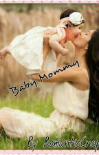 Baby Mommy (Completed) by RomanticCrap