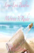 Love~Love Paradise MyStreet X Reader by DelilahDivine