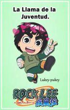 La Llama De La Juventud [Rock Lee] by Lukey-Pukey