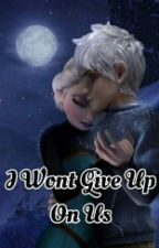 I Wont Give Up On Us |Jelsa|completed| by Jelsalove8