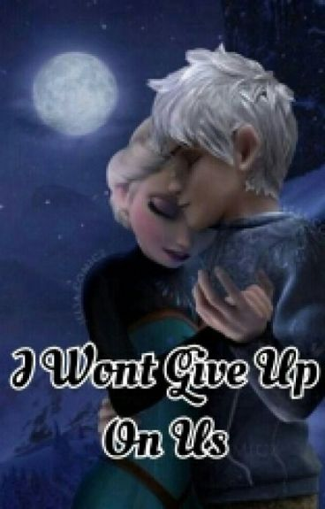 I Wont Give Up On Us |Jelsa|completed|