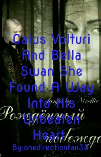 Caius Volturi And Bella Swan She Found A Way Into His