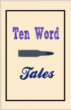 Ten Word Tales by DirectionerRia17