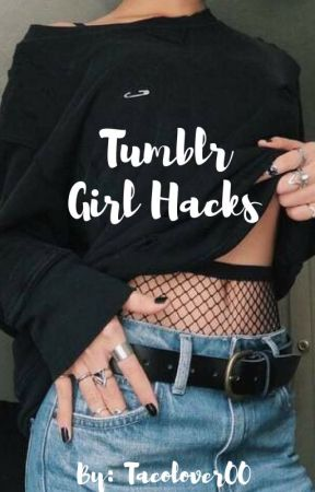 Girl Hacks 2016✔️ by Tacolover00