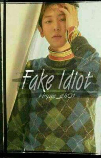 Fake IDIOT. (ChanBaek/gs/)