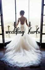 Wedding Hurts by LUIZY_31