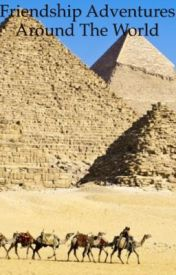 Friendship Adventures Around the World: Egyptian Pyramids by Jtarmes