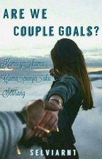 Are We Couple Goals? [SLOWUPDATE]  by SelviaRanti