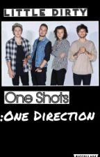 Little Dirty One Shots:One Direction by LittlePornyMariAlice