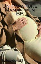 Un Papa+une Maman =un BB by babyborn28