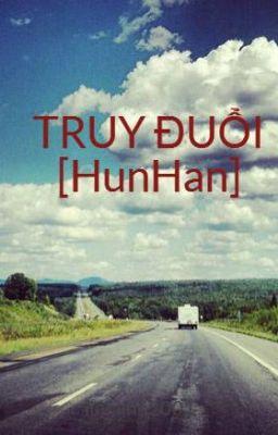 TRUY ĐUỔI [HunHan]