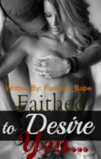 Faithed To Desire You by Fantasy_Babe
