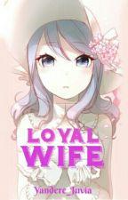 Loyal Wife (Gruvia Fanfiction) by Yandere_Juvia
