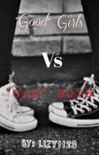 'Good' Girls Vs 'Bad' Boys [#Wattys2016] by lizy1123